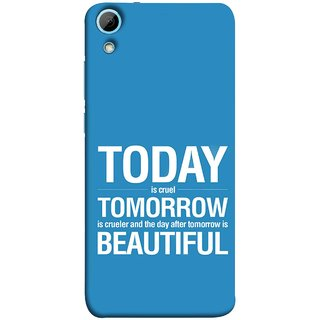 FUSON Designer Back Case Cover For HTC Desire 820 :: HTC Desire 820 Dual Sim ::  HTC Desire 820S Dual Sim :: HTC Desire 820Q Dual Sim ::  HTC Desire 820G+ Dual Sim (Day After Tomorrow Is Beautiful Happy Life Enjoy )