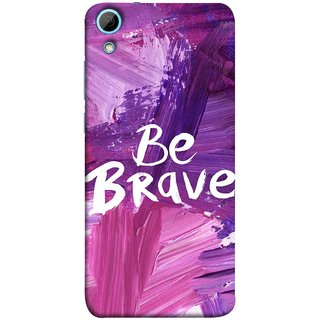 FUSON Designer Back Case Cover For HTC Desire 820 :: HTC Desire 820 Dual Sim ::  HTC Desire 820S Dual Sim :: HTC Desire 820Q Dual Sim ::  HTC Desire 820G+ Dual Sim (Be Strong Always Face Issues Bravery Painting )