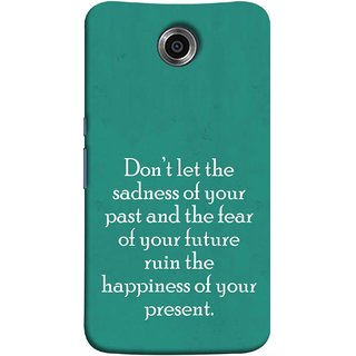 FUSON Designer Back Case Cover For Motorola Nexus 6 :: Motorola Nexus X :: Motorola Moto X Pro :: Google Nexus 6 (Your Future Ruin The Happiness Of Your Present )
