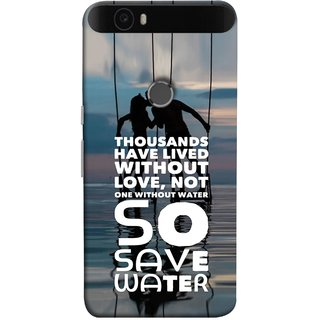 FUSON Designer Back Case Cover For Huawei Nexus 6P :: Huawei Google Nexus 6P (Many Lived Without Love But No One Without Water )
