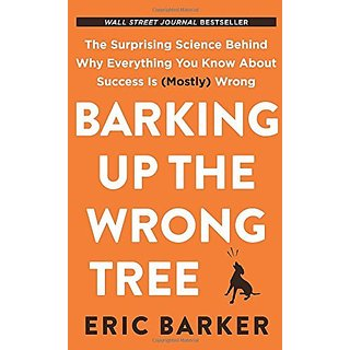 Barking Up the Wrong Tree:The Surprising Science Behind Why Everything You Know About Success Is (Mostly) Wrong