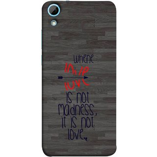 FUSON Designer Back Case Cover For HTC Desire 830 :: HTC Desire 830 Dual Sim (When Love Is Not Mad Its Not Love Broken )