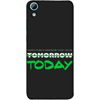 FUSON Designer Back Case Cover For HTC Desire 628 :: HTC Desire 628 Dual Sim  (Not Tomorrow But Today Kiyosaki Quotes Inspirational)