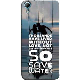 FUSON Designer Back Case Cover For HTC Desire 830 :: HTC Desire 830 Dual Sim (Many Lived Without Love But No One Without Water )