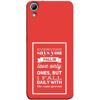 FUSON Designer Back Case Cover For HTC Desire 826 :: HTC Desire 826 Dual Sim (Everyone Says You Fall In Love Only Once )