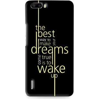 Snooky Printed Wake up for Dream Mobile Back Cover For Huawei Honor 6 Plus - Multi