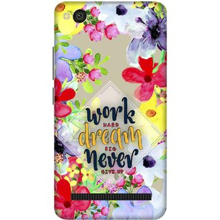 Print Opera Hard Plastic Designer Printed Phone Cover for xiaomimi4a Work hard dream big never give up floral