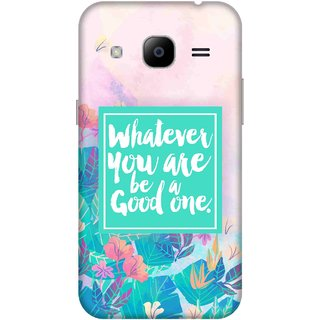 Print Opera Hard Plastic Designer Printed Phone Cover for samsunggalaxy j2 2016 Whatever you are be a good one