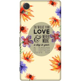 Print Opera Hard Plastic Designer Printed Phone Cover for sony xperiac6 Do what you love and youll never work floral