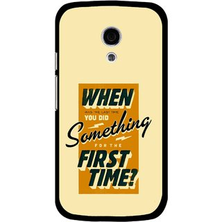 Snooky Printed First Time you Did Mobile Back Cover For Moto G2 - Multi