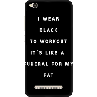 Printed Designer Back Cover For Redmi 4A - I Wear Black to workout its like a funeral for my fat Design