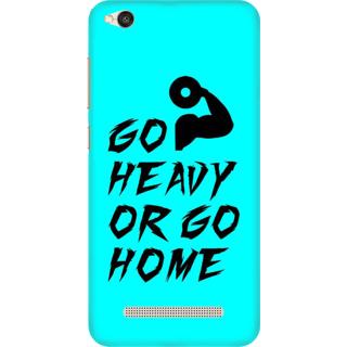 Printed Designer Back Cover For Redmi 4A - Go Heavy or Go Home Design