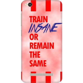 Printed Designer Back Cover For Redmi 4A - Train Insane or Remain The Same Design