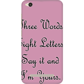 Printed Designer Back Cover For Redmi 4A - Three Words Eight Letter Alphabets Say it and I am Yours Design