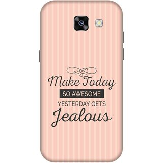 Print Opera Hard Plastic Designer Printed Phone Cover for  Samsung Galaxy A7 (2017) Make today be awesome yesterday gets jealous