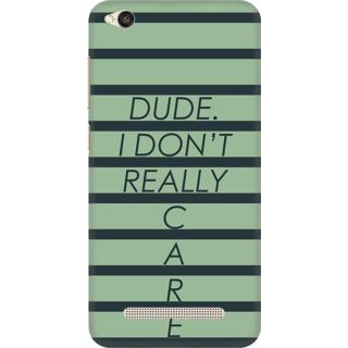 Printed Designer Back Cover For Redmi 5A - Dude I dont really care Design