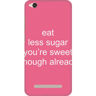 Printed Designer Back Cover For Redmi 5A - Eat Less Sugar You are Sweet Enough Already Design