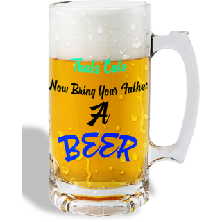 Print Operas  Printed Designer Beer mugs of 0.5 quart and Premium Glossy Finish taransparent - Bring your father a beer