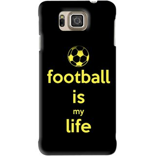 Snooky Printed Football Is Life Mobile Back Cover For Samsung Galaxy Alpha - Black