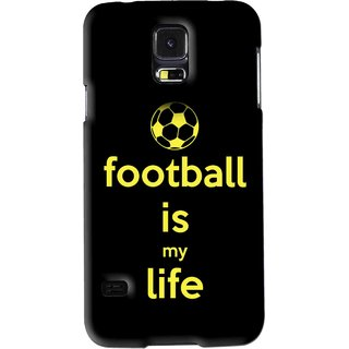 Snooky Printed Football Is Life Mobile Back Cover For Samsung Galaxy S5 - Black