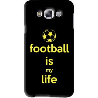 Snooky Printed Football Is Life Mobile Back Cover For Samsung Galaxy E7 - Black