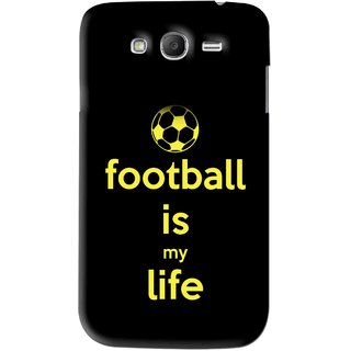 Snooky Printed Football Is Life Mobile Back Cover For Samsung Galaxy Grand - Black