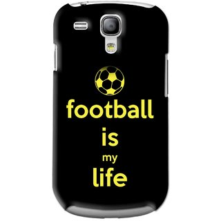 Snooky Printed Football Is Life Mobile Back Cover For Samsung Galaxy S3 Mini - Black