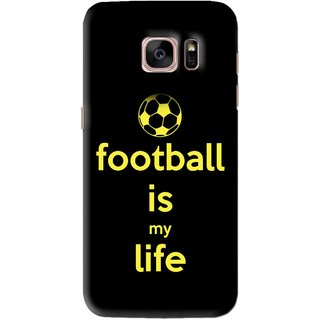 Snooky Printed Football Is Life Mobile Back Cover For Samsung Galaxy S7 Edge - Black