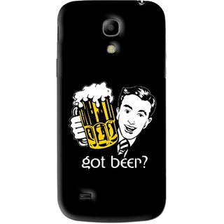 Snooky Printed Got Beer Mobile Back Cover For Samsung Galaxy s4 mini - Black