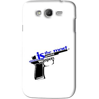 Snooky Printed Be Educated Mobile Back Cover For Samsung Galaxy Grand - White
