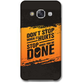 Samsung Galaxy E7 Designer Hard-Plastic Phone Cover from Print Opera -Dont stop when it hurts