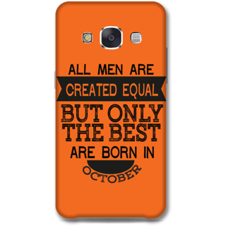 Samsung Galaxy E7 Designer Hard-Plastic Phone Cover from Print Opera -Best Men Born in October