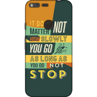Google Pixel XL, Do Not Stop Quote Slim Fit Hard Case Cover/Back Cover For Google Pixel XL