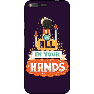 Google Pixel, Its all in your Hands Slim Fit Hard Case Cover/Back Cover For Google Pixel