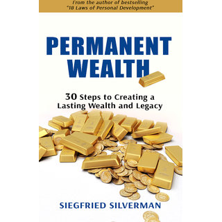 Permanent Wealth  30 Steps to Creating a Lasting Wealth and Legacy