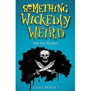 The Ice Pirates Book 2 (Something Wickedly Weird)