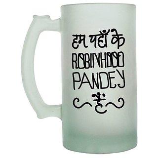 Hum Yaha Ke Robinhood Pandey Hein Frosted beer Mug
