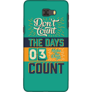 Galaxy C9 pro Case, Make the Days Count Quote Slim Fit Hard Case Cover / Back Cover For Galaxy C9 pro