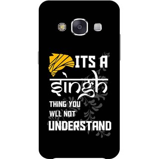 Print Opera Hard Plastic Designer Printed Phone Cover for Samsung Galaxy E7 2015 - Its a singh thing