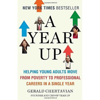 A Year Up: Helping Young Adults Move from Poverty to Professional Careers in a Single Year by Plume; Reprint edition (25 June 2013)