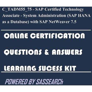 C_TADM55_75 - SAP Certified Technology Associate - System Administration  (SAP HANA as a Database) with SAP NetWeaver 7 5 Online Certification &