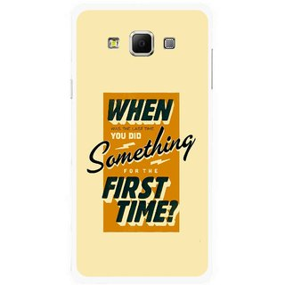 Snooky Printed First Time you Did Mobile Back Cover For Samsung Galaxy E7 - Multicolour