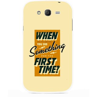 Snooky Printed First Time you Did Mobile Back Cover For Samsung Galaxy Grand I9082 - Multicolour
