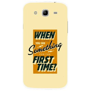 Snooky Printed First Time you Did Mobile Back Cover For Samsung Galaxy Mega 5.8 - Multicolour