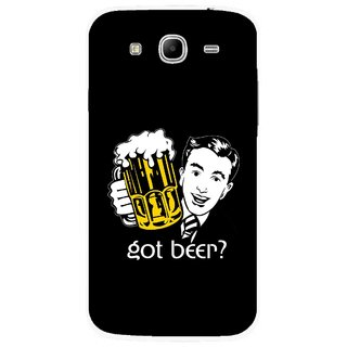Snooky Printed Got Beer Mobile Back Cover For Samsung Galaxy Mega 5.8 - Multicolour