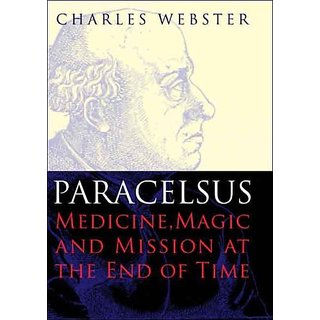 Paracelsus – Medicine Magic and Mission at the End of Time by Yale University Press; 1 edition (24 October 2008)