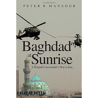 Baghdad At Sunrise – A Brigade Commander′s War in Iraq (Yale Library of Military History) by Yale University Press (9 September 2008)