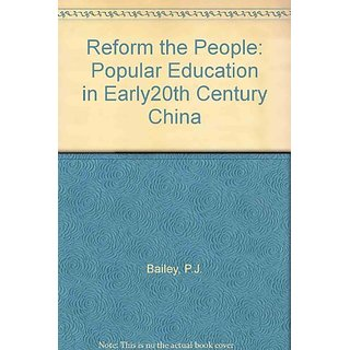Reform the People: Popular Education in Early20th Century China by Edinburgh University Press; New edition edition (7 March 1991)