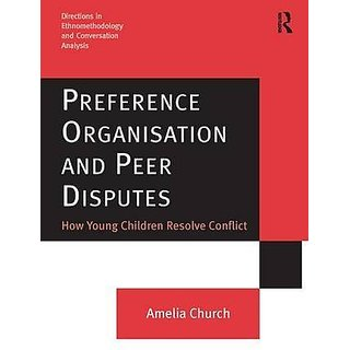 Preference Organisation and Peer Disputes: How Young Children Resolve Conflict (Directions in Ethnomethodology and Conversation Analysis) by Routledge; 1 edition (24 March 2009)