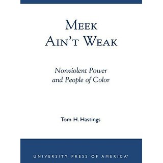 Meek Aint Weak: Nonviolent Power and People of Color by University Press of America (1 June 2002)